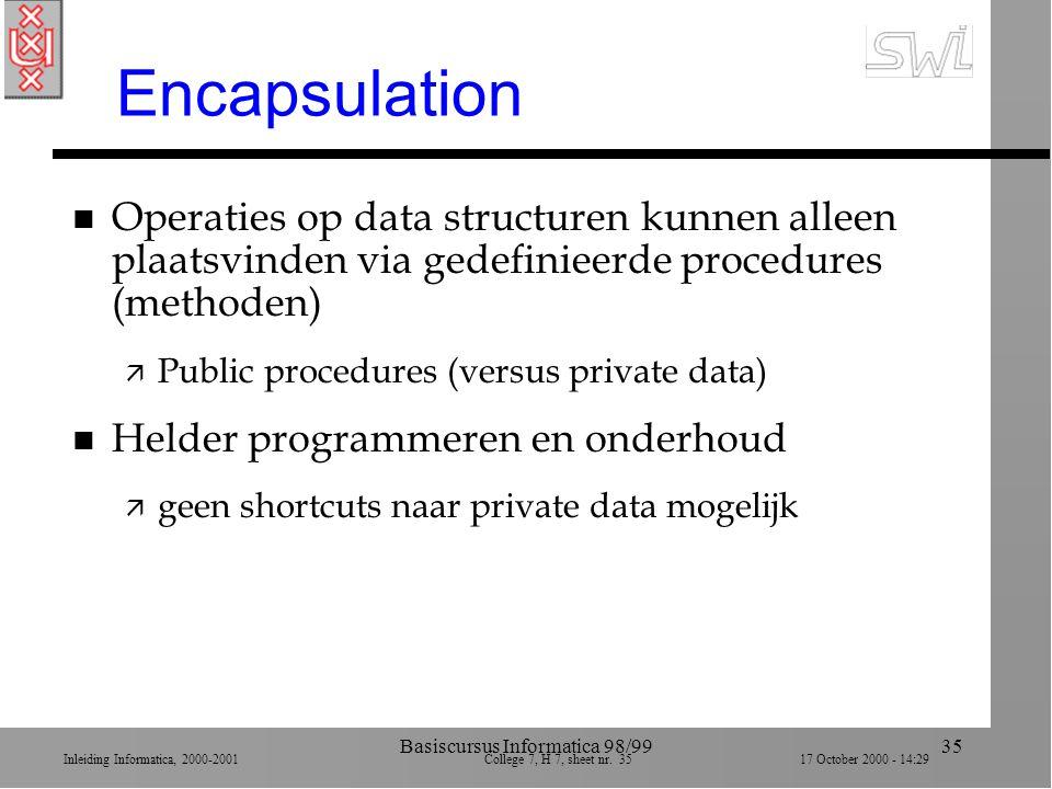 Inleiding Informatica, 2000-2001 College 7, H 7, sheet nr. 3517 October 2000 - 14:29 Basiscursus Informatica 98/9935 Encapsulation n Operaties op data