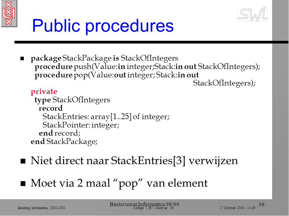 Inleiding Informatica, 2000-2001 College 7, H 7, sheet nr. 3617 October 2000 - 14:29 Basiscursus Informatica 98/9936 Public procedures n package Stack
