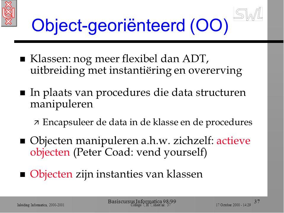 Inleiding Informatica, 2000-2001 College 7, H 7, sheet nr. 3717 October 2000 - 14:29 Basiscursus Informatica 98/9937 Object-georiënteerd (OO) n Klasse