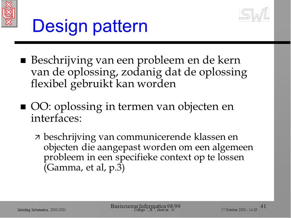 Inleiding Informatica, 2000-2001 College 7, H 7, sheet nr. 4117 October 2000 - 14:29 Basiscursus Informatica 98/9941 Design pattern n Beschrijving van