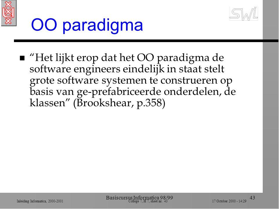 """Inleiding Informatica, 2000-2001 College 7, H 7, sheet nr. 4317 October 2000 - 14:29 Basiscursus Informatica 98/9943 OO paradigma n """"Het lijkt erop da"""