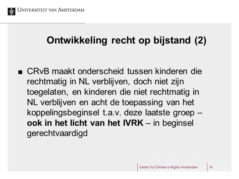 Ontwikkeling recht op bijstand (2) CRvB maakt onderscheid tussen kinderen die rechtmatig in NL verblijven, doch niet zijn toegelaten, en kinderen die niet rechtmatig in NL verblijven en acht de toepassing van het koppelingsbeginsel t.a.v.