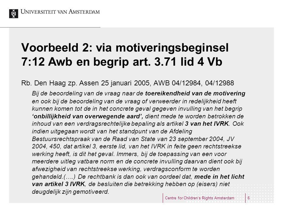 Voorbeeld 2: via motiveringsbeginsel 7:12 Awb en begrip art. 3.71 lid 4 Vb Rb. Den Haag zp. Assen 25 januari 2005, AWB 04/12984, 04/12988 Bij de beoor