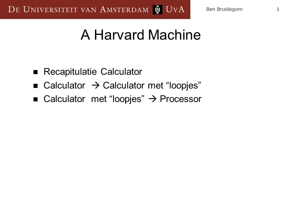 "1Ben Bruidegom A Harvard Machine Recapitulatie Calculator Calculator  Calculator met ""loopjes"" Calculator met ""loopjes""  Processor"