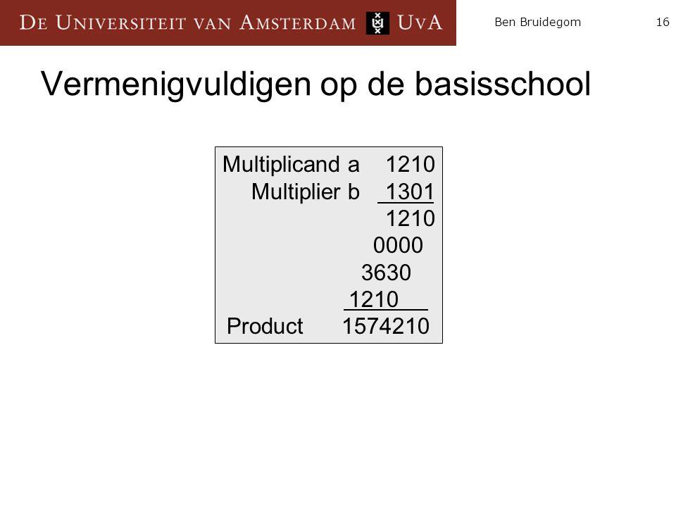 16Ben Bruidegom Vermenigvuldigen op de basisschool Multiplicand a 1210 Multiplier b 1301 1210 0000 3630 1210 Product 1574210