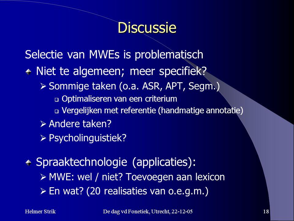 Helmer StrikDe dag vd Fonetiek, Utrecht, 22-12-0518 Discussie Selectie van MWEs is problematisch Niet te algemeen; meer specifiek?  Sommige taken (o.