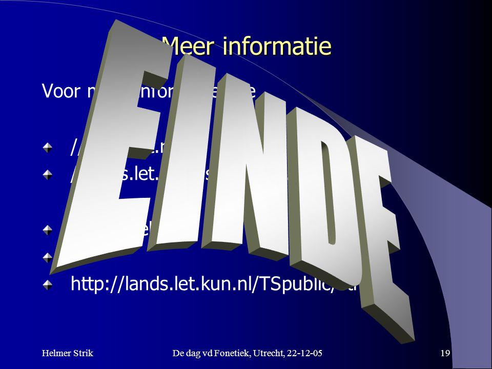 Helmer StrikDe dag vd Fonetiek, Utrecht, 22-12-0520 Meer informatie Voor meer informatie, zie //lands.let.ru.nl/ //lands.let.ru.nl/staff/strik.php zap.to/helmer = http://lands.let.kun.nl/TSpublic/strik/