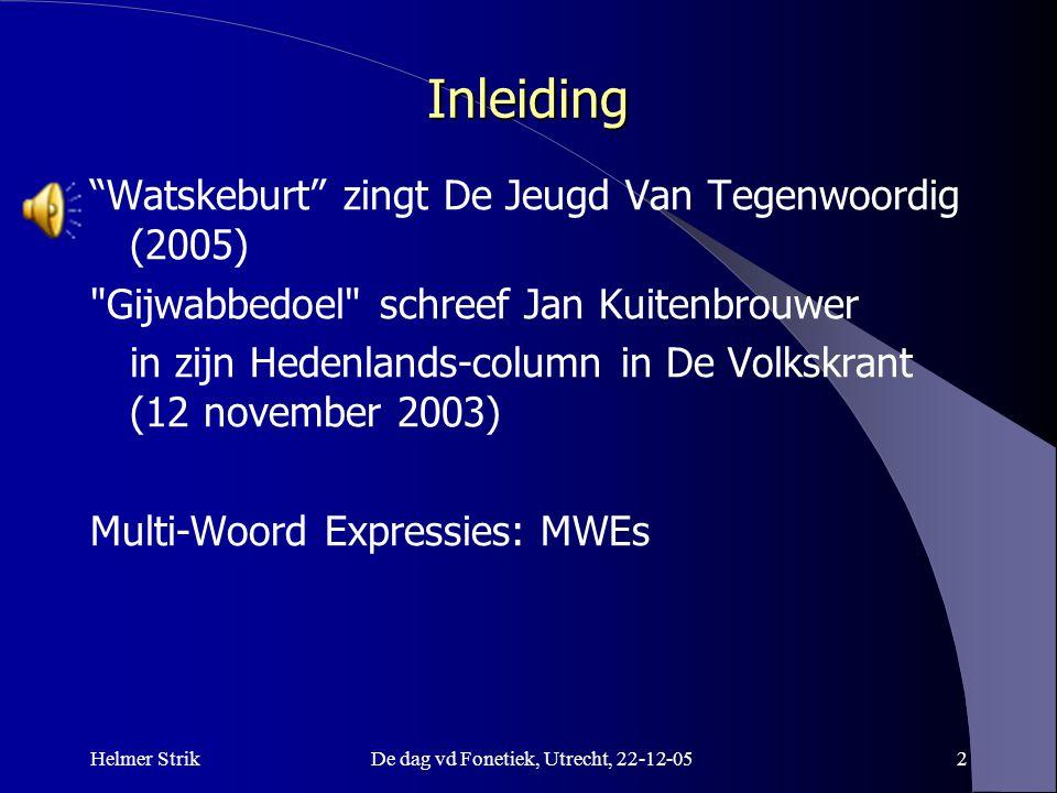 """Helmer StrikDe dag vd Fonetiek, Utrecht, 22-12-052 Inleiding """"Watskeburt"""" zingt De Jeugd Van Tegenwoordig (2005)"""