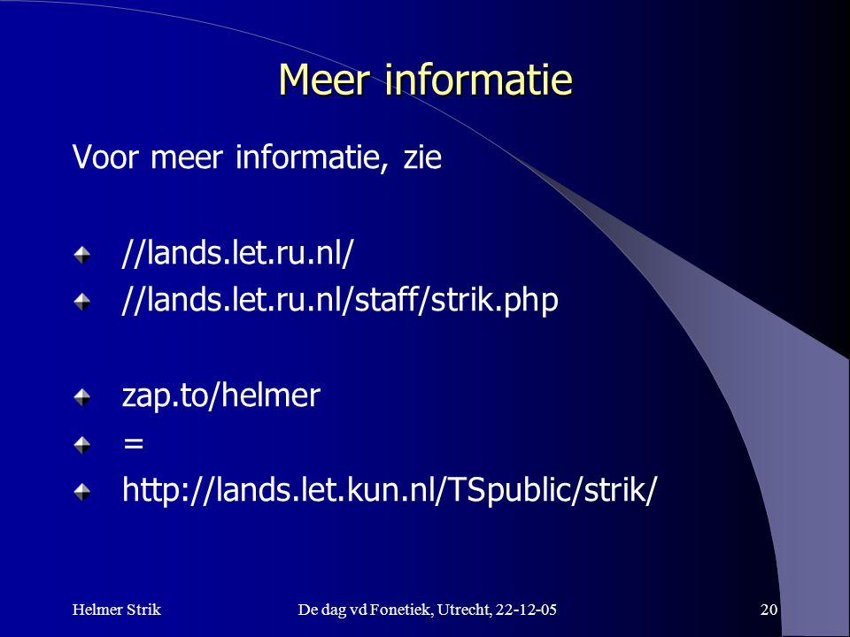 Helmer StrikDe dag vd Fonetiek, Utrecht, 22-12-0520 Meer informatie Voor meer informatie, zie //lands.let.ru.nl/ //lands.let.ru.nl/staff/strik.php zap
