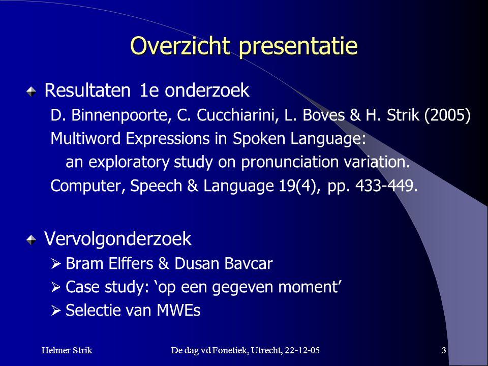 Helmer StrikDe dag vd Fonetiek, Utrecht, 22-12-053 Overzicht presentatie Resultaten 1e onderzoek D. Binnenpoorte, C. Cucchiarini, L. Boves & H. Strik
