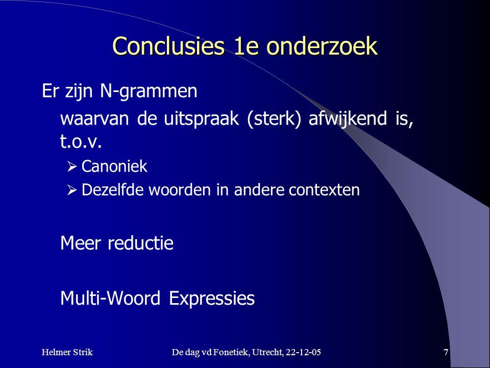 Helmer StrikDe dag vd Fonetiek, Utrecht, 22-12-057 Conclusies 1e onderzoek Er zijn N-grammen waarvan de uitspraak (sterk) afwijkend is, t.o.v.  Canon