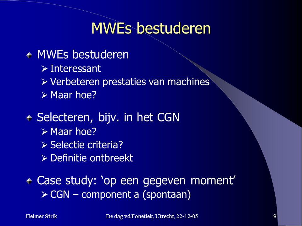 Helmer StrikDe dag vd Fonetiek, Utrecht, 22-12-059 MWEs bestuderen  Interessant  Verbeteren prestaties van machines  Maar hoe? Selecteren, bijv. in