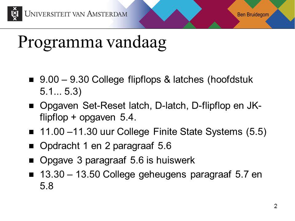 2Ben Bruidegom 2 Programma vandaag 9.00 – 9.30 College flipflops & latches (hoofdstuk 5.1...