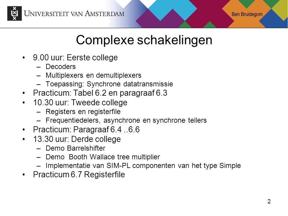 2 9.00 uur: Eerste college –Decoders –Multiplexers en demultiplexers –Toepassing: Synchrone datatransmissie Practicum: Tabel 6.2 en paragraaf 6.3 10.3