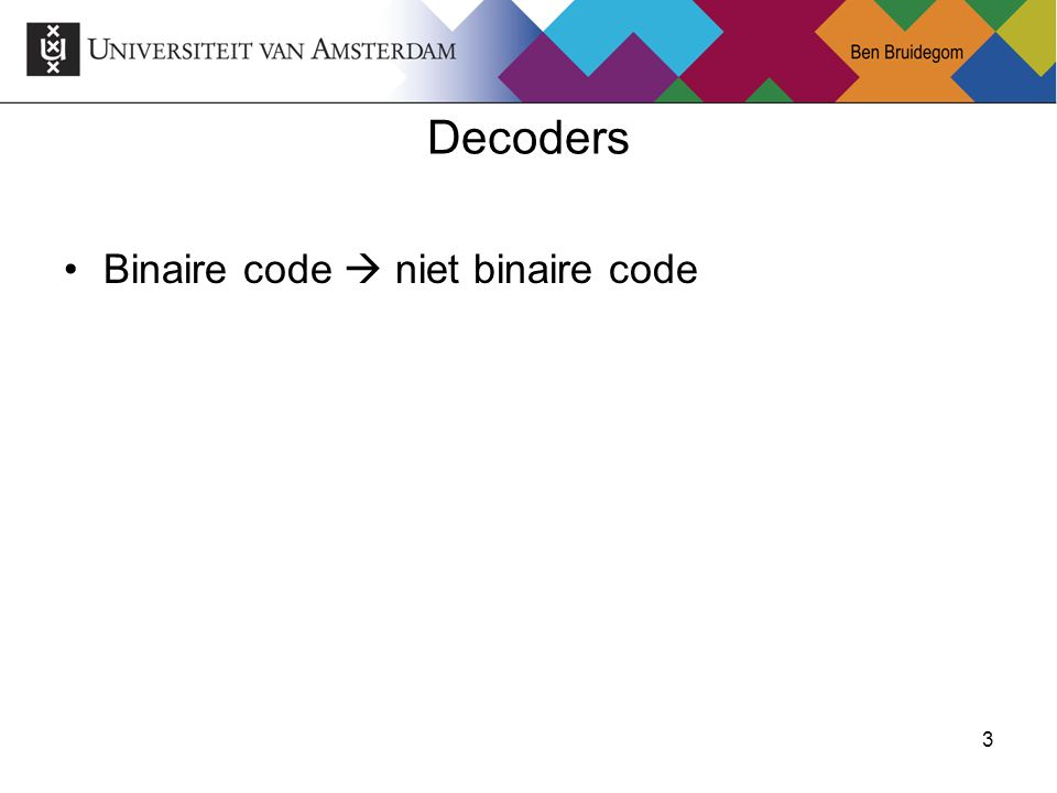 3 Decoders Binaire code  niet binaire code