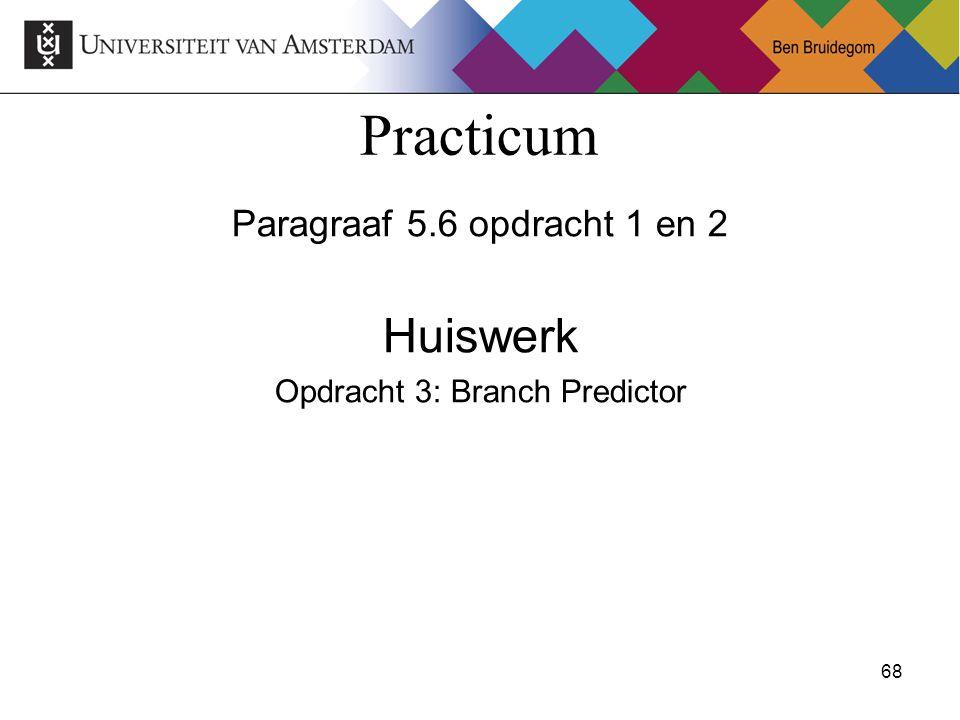 68Ben Bruidegom 68 Practicum Paragraaf 5.6 opdracht 1 en 2 Huiswerk Opdracht 3: Branch Predictor