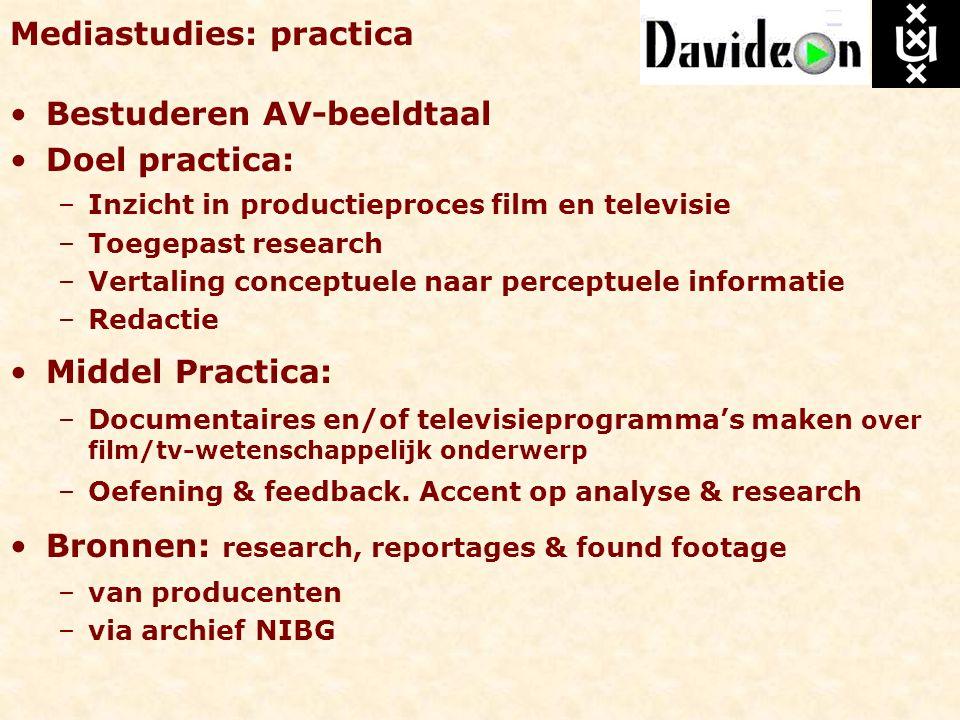 Mediastudies: practica Bestuderen AV-beeldtaal Doel practica: –Inzicht in productieproces film en televisie –Toegepast research –Vertaling conceptuele