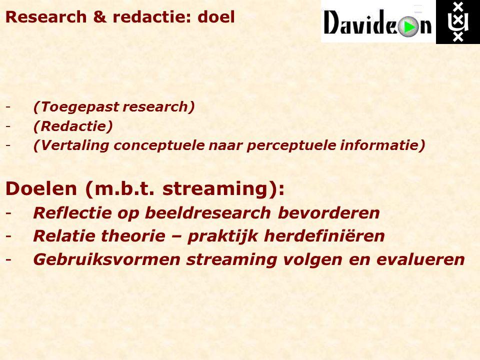 Research & redactie: doel -(Toegepast research) -(Redactie) -(Vertaling conceptuele naar perceptuele informatie) Doelen (m.b.t. streaming): -Reflectie