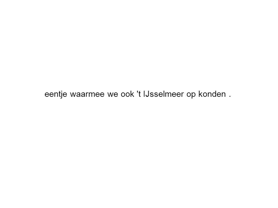 eentje waarmee we ook t IJsselmeer op konden.