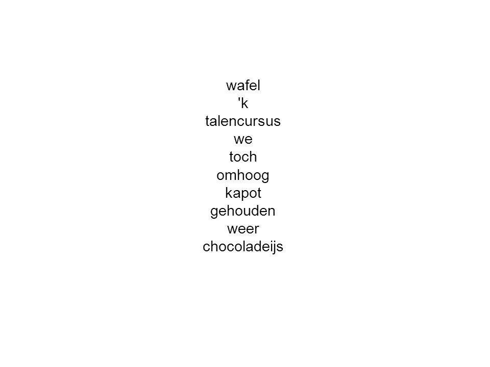 wafel 'k talencursus we toch omhoog kapot gehouden weer chocoladeijs
