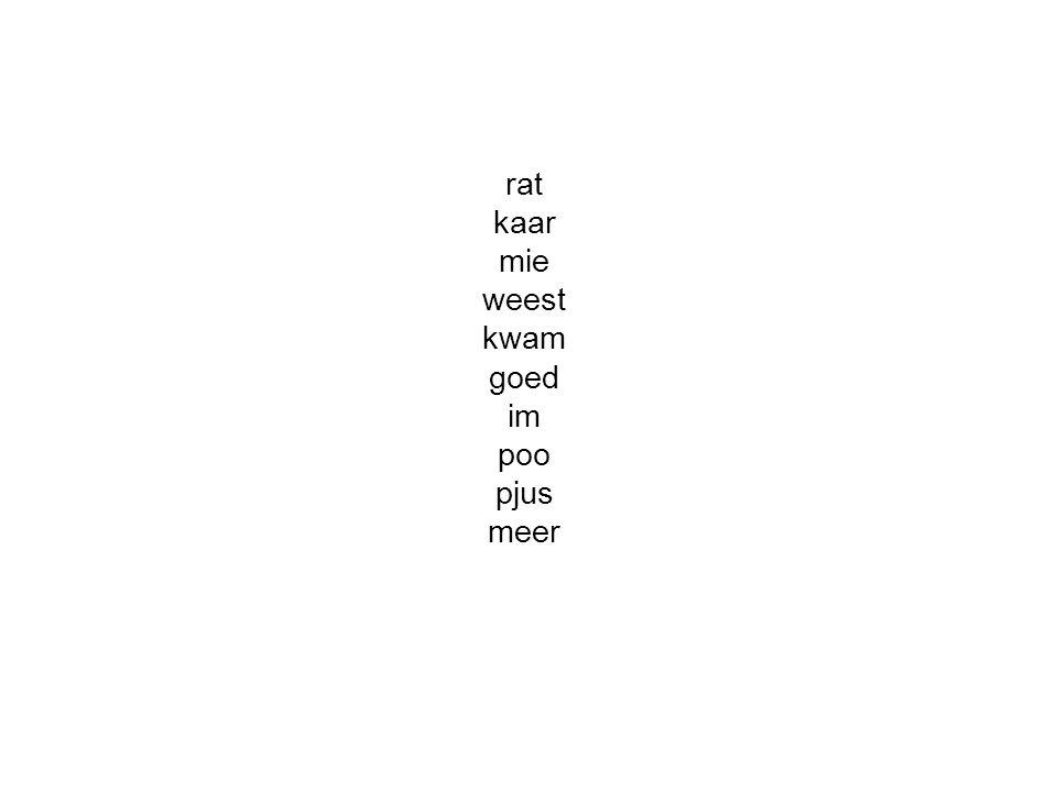 rat kaar mie weest kwam goed im poo pjus meer