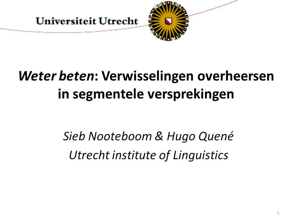 Weter beten: Verwisselingen overheersen in segmentele versprekingen Sieb Nooteboom & Hugo Quené Utrecht institute of Linguistics 1