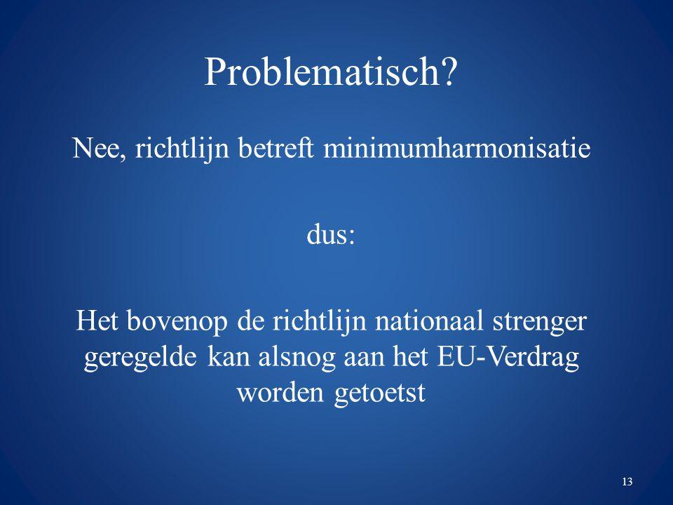 Problematisch? Nee, richtlijn betreft minimumharmonisatie dus: Het bovenop de richtlijn nationaal strenger geregelde kan alsnog aan het EU-Verdrag wor