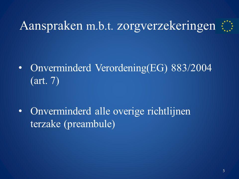 Aanspraken m.b.t. zorgverzekeringen Onverminderd Verordening(EG) 883/2004 (art. 7) Onverminderd alle overige richtlijnen terzake (preambule) 5
