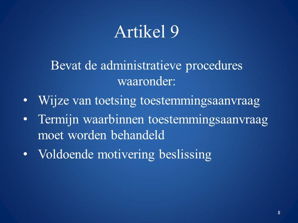 Artikel 9 Bevat de administratieve procedures waaronder: Wijze van toetsing toestemmingsaanvraag Termijn waarbinnen toestemmingsaanvraag moet worden b