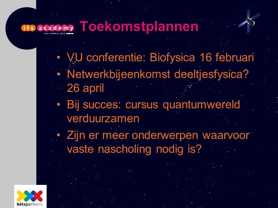 Toekomstplannen VU conferentie: Biofysica 16 februari Netwerkbijeenkomst deeltjesfysica? 26 april Bij succes: cursus quantumwereld verduurzamen Zijn e