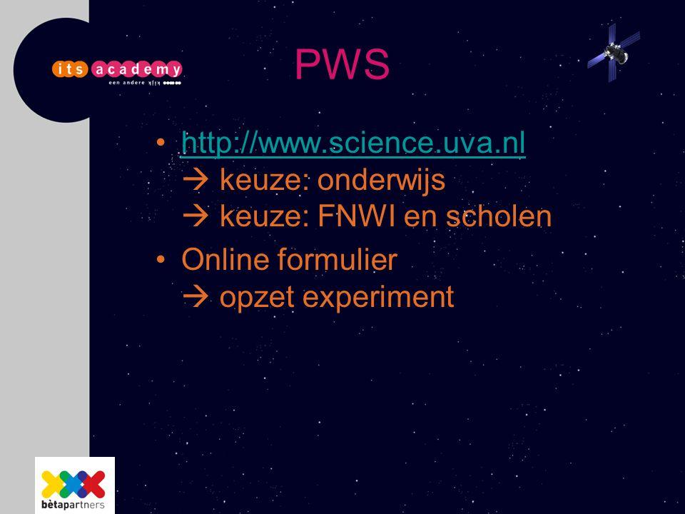 PWS http://www.science.uva.nl  keuze: onderwijs  keuze: FNWI en scholenhttp://www.science.uva.nl Online formulier  opzet experiment