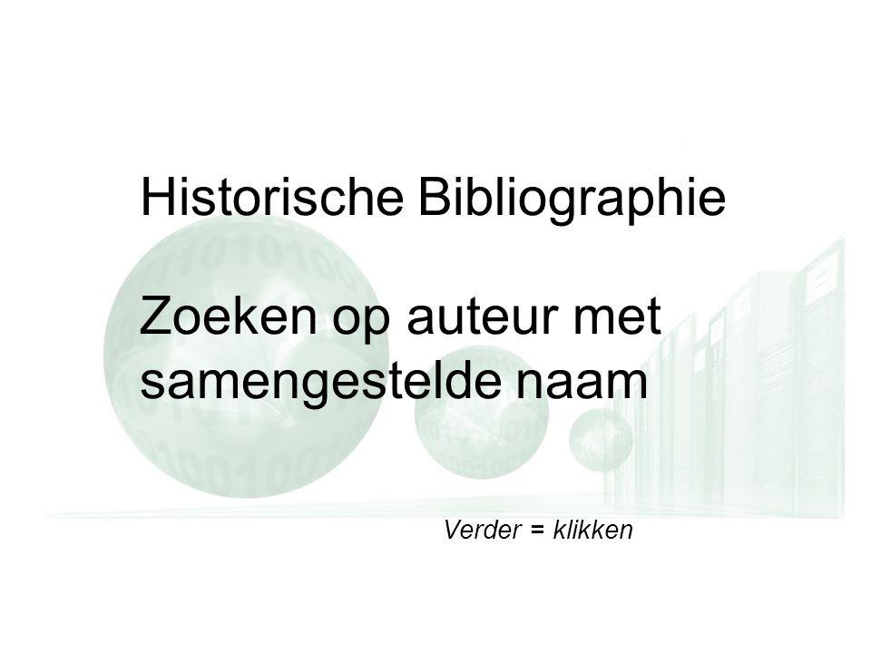 Verder = klikken Historische Bibliographie Zoeken op auteur met samengestelde naam Verder = klikken