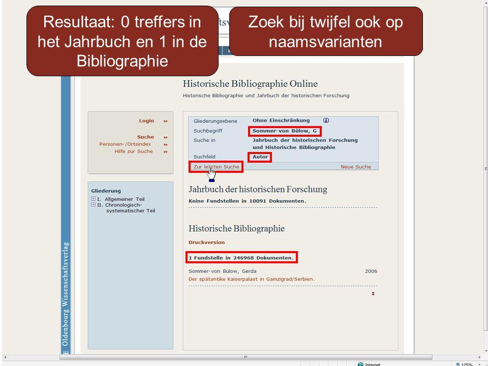 Resultaat: 0 treffers in het Jahrbuch en 1 in de Bibliographie Zoek bij twijfel ook op naamsvarianten