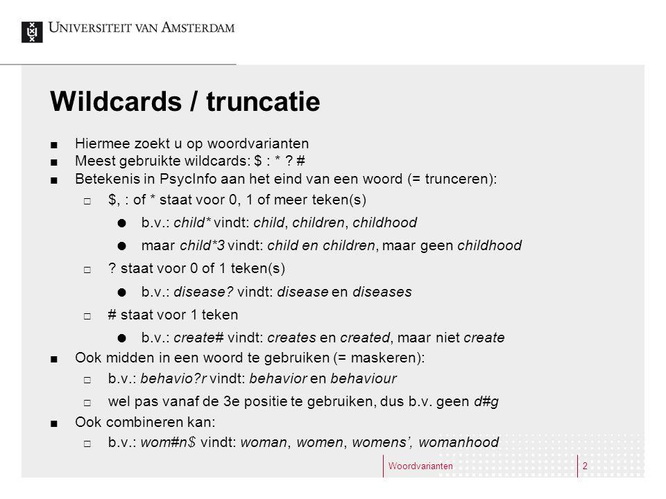 Woordvarianten2 Wildcards / truncatie Hiermee zoekt u op woordvarianten Meest gebruikte wildcards: $ : * ? # Betekenis in PsycInfo aan het eind van ee