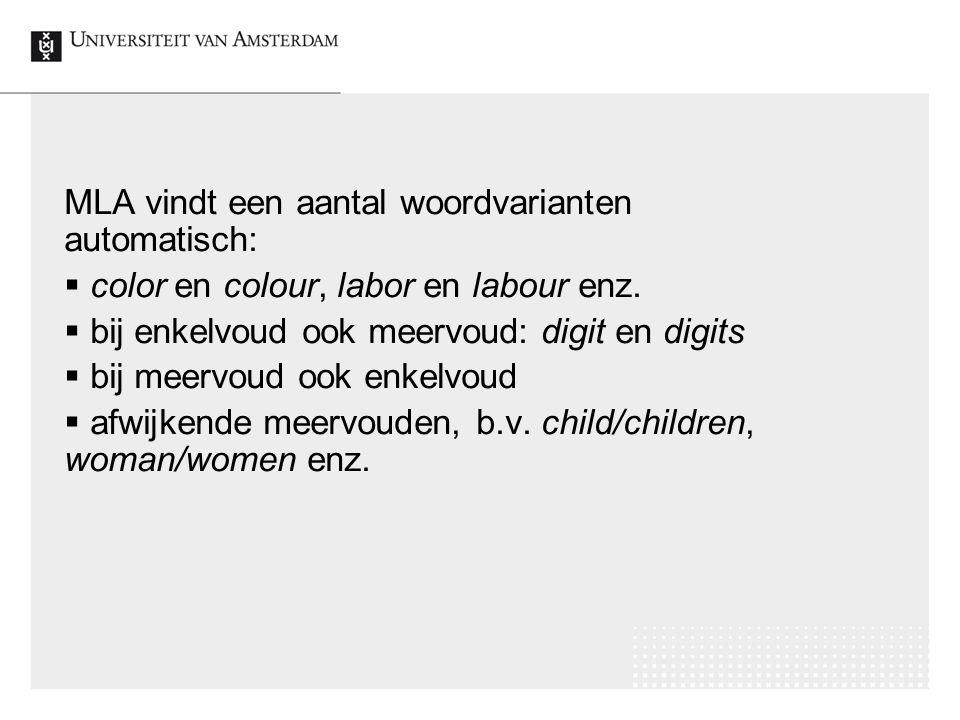 MLA vindt een aantal woordvarianten automatisch:  color en colour, labor en labour enz.  bij enkelvoud ook meervoud: digit en digits  bij meervoud