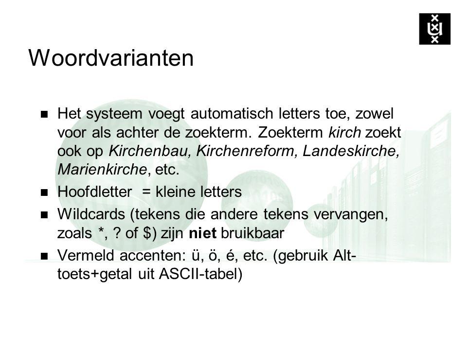 Woordvarianten Het systeem voegt automatisch letters toe, zowel voor als achter de zoekterm. Zoekterm kirch zoekt ook op Kirchenbau, Kirchenreform, La