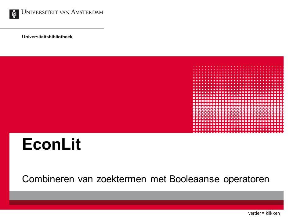 EconLit Combineren van zoektermen met Booleaanse operatoren Universiteitsbibliotheek verder = klikken