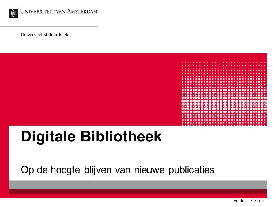 Digitale Bibliotheek Op de hoogte blijven van nieuwe publicaties Universiteitsbibliotheek verder = klikken