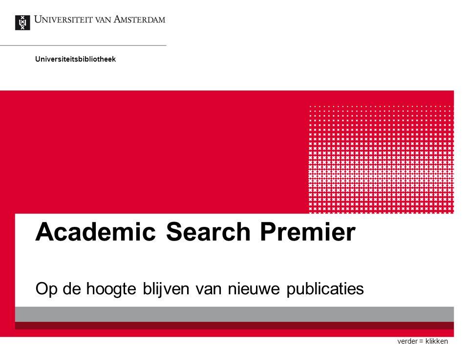Academic Search Premier Op de hoogte blijven van nieuwe publicaties Universiteitsbibliotheek verder = klikken