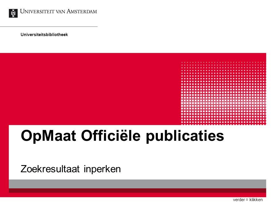 OpMaat Officiële publicaties Zoekresultaat inperken Universiteitsbibliotheek verder = klikken