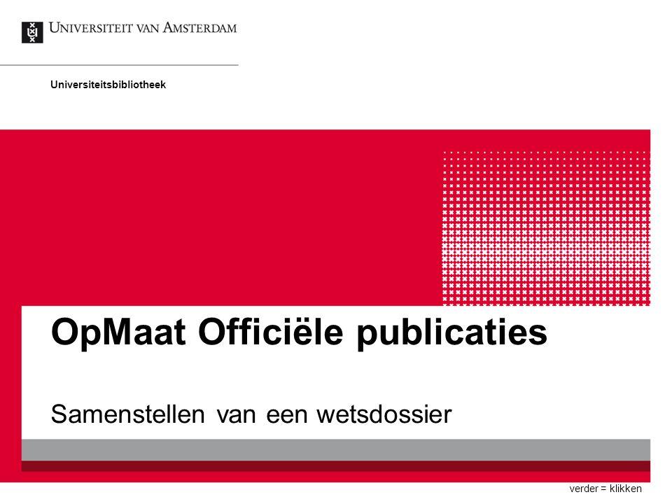 OpMaat Officiële publicaties Samenstellen van een wetsdossier Universiteitsbibliotheek verder = klikken