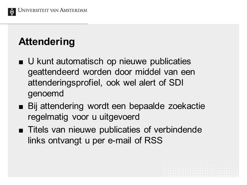 Attendering U kunt automatisch op nieuwe publicaties geattendeerd worden door middel van een attenderingsprofiel, ook wel alert of SDI genoemd Bij att
