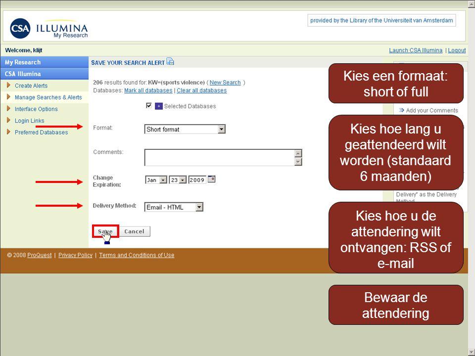 Kies een formaat: short of full Kies hoe lang u geattendeerd wilt worden (standaard 6 maanden) Kies hoe u de attendering wilt ontvangen: RSS of e-mail