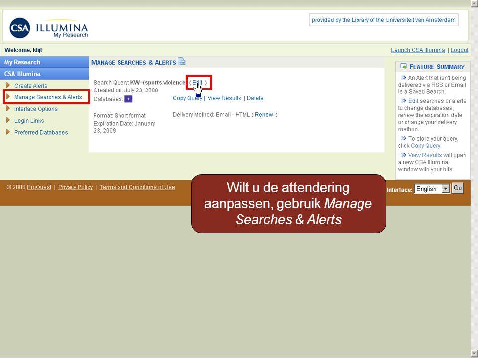 Wilt u de attendering aanpassen, gebruik Manage Searches & Alerts