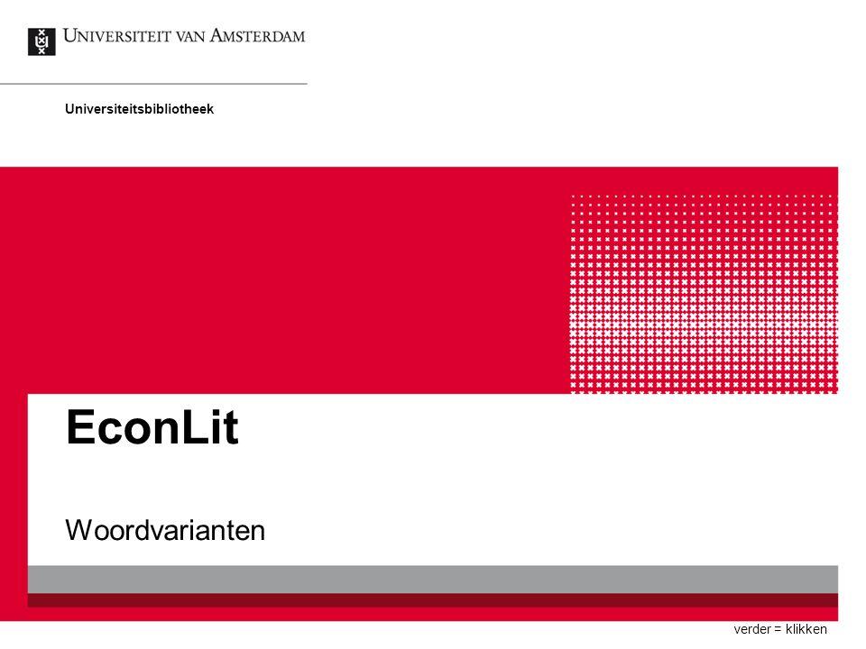 EconLit Woordvarianten Universiteitsbibliotheek verder = klikken