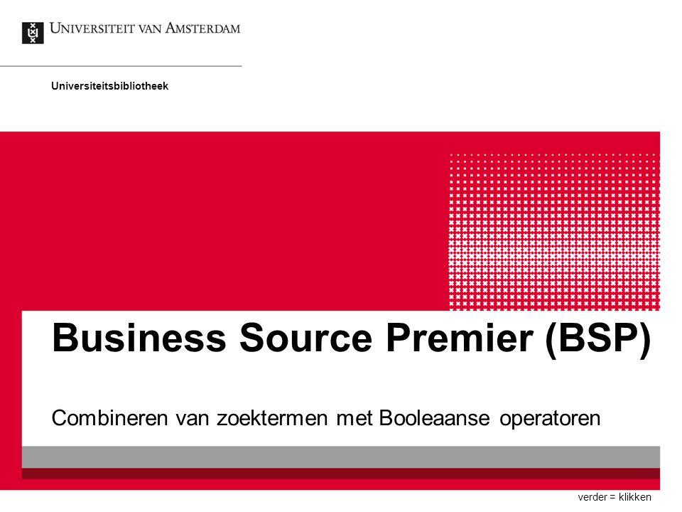 Business Source Premier (BSP) Combineren van zoektermen met Booleaanse operatoren Universiteitsbibliotheek verder = klikken