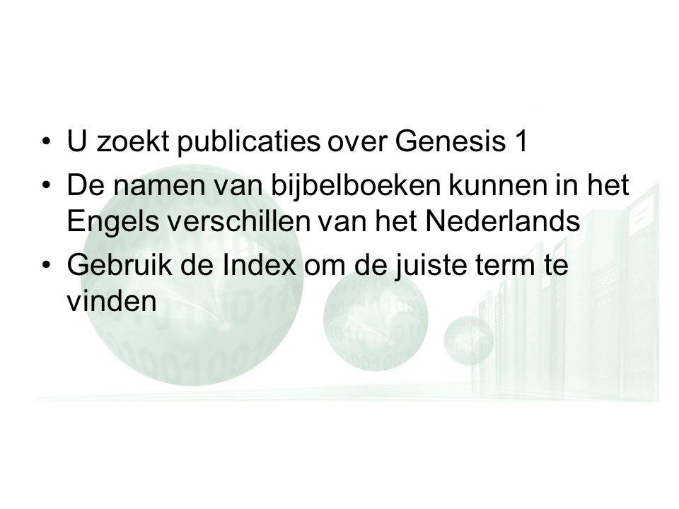 U zoekt publicaties over Genesis 1 De namen van bijbelboeken kunnen in het Engels verschillen van het Nederlands Gebruik de Index om de juiste term te vinden