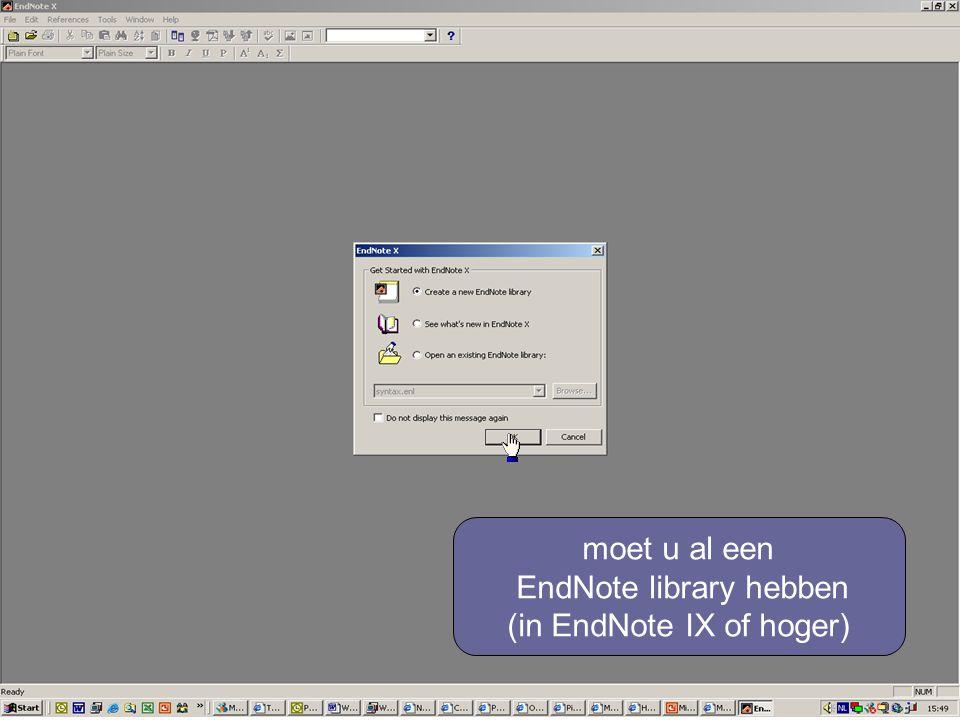 moet u al een EndNote library hebben (in EndNote IX of hoger)