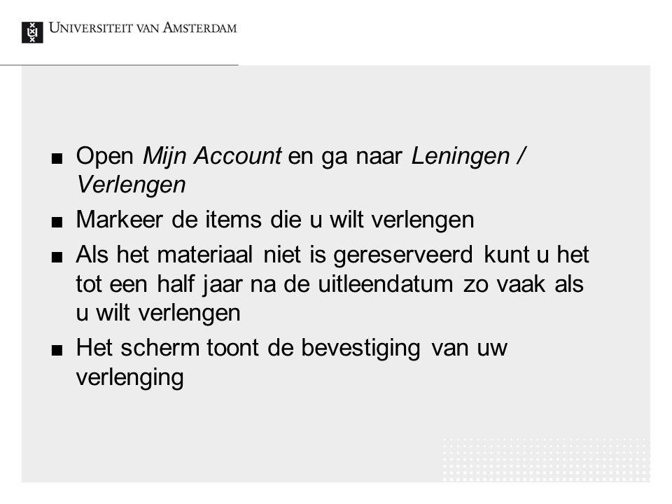Open Mijn Account en ga naar Leningen / Verlengen Markeer de items die u wilt verlengen Als het materiaal niet is gereserveerd kunt u het tot een half jaar na de uitleendatum zo vaak als u wilt verlengen Het scherm toont de bevestiging van uw verlenging