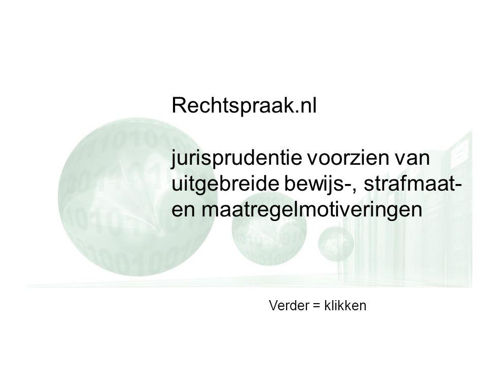 Rechtspraak.nl jurisprudentie voorzien van uitgebreide bewijs-, strafmaat- en maatregelmotiveringen Verder = klikken